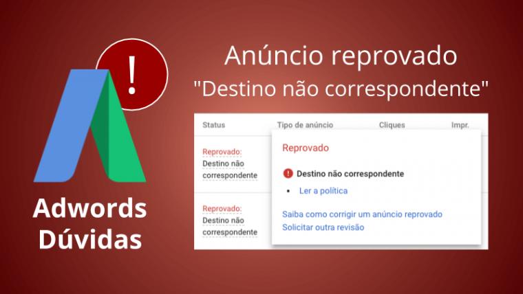 """Anúncio reprovado por """"destino não correspondente"""": o que o Google Ads não fala (e saiba como resolver)"""