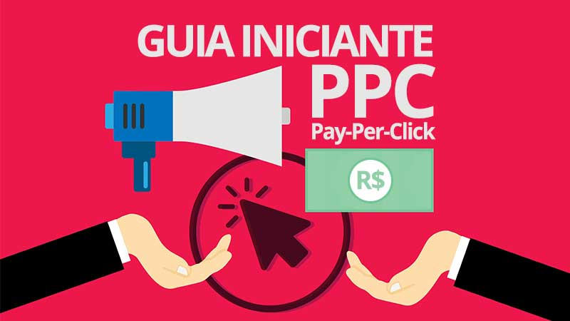 Guia de PPC Pay Per Click para iniciantes em Marketing Digital