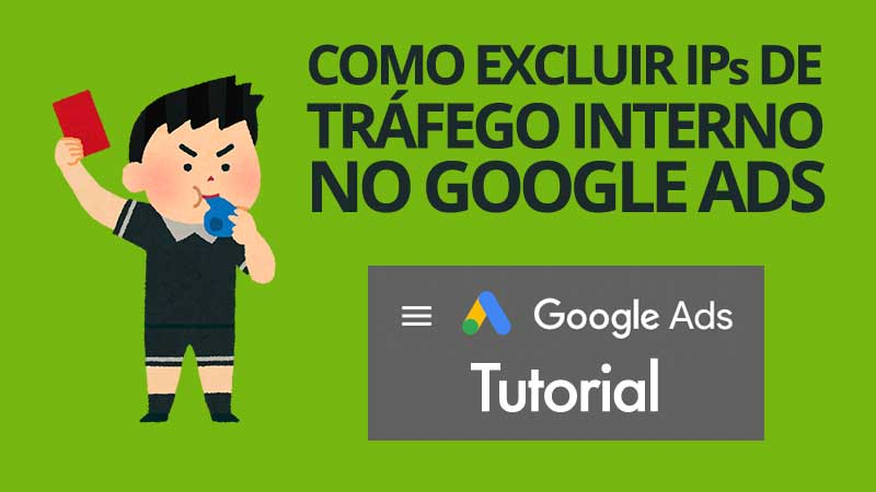Como excluir endereços de IP de tráfego interno das campanhas do Google Ads